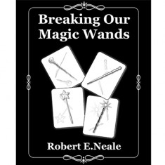 Breaking Our Magic Wands by Robert E. Neale