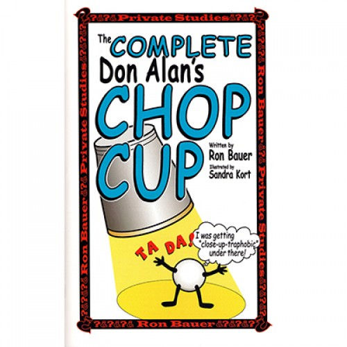 The Complete Don Alan's Chop Cup by Ron Bauer