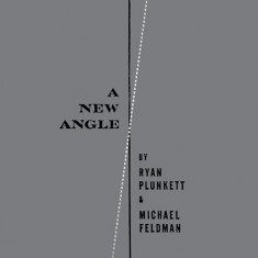 A New Angle by Ryan Plunkett and Michael Feldman