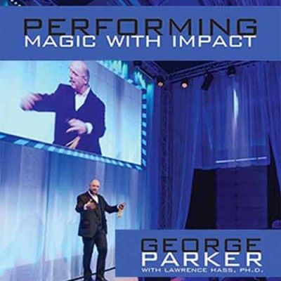 Performing Magic With Impact - George Parker Book