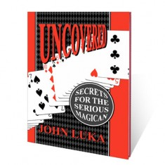 Uncovered (Secrets for the Serious Magician) - John Luka