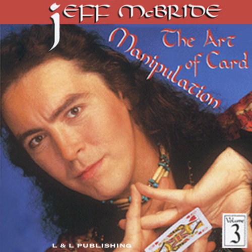 The Art of Card Manipulation Vol. 3 by Jeff McBride