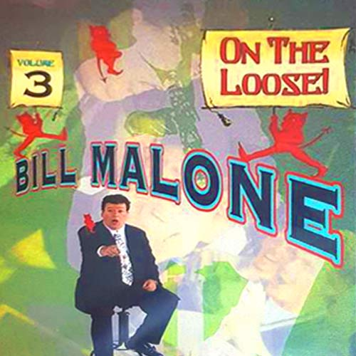 Bill Malone On the Loose - Volume 3