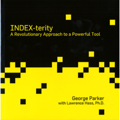 Index-Terity: A Revolutionary Approach to a Powerful Tool by George Parker with Lawrence Hass