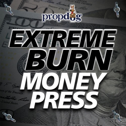 The Extreme Burn Money Press by PropDog