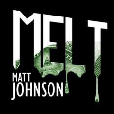 Melt 2.0 - Matthew Johnson