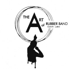 The Art of Rubber Band by Calvin Liew